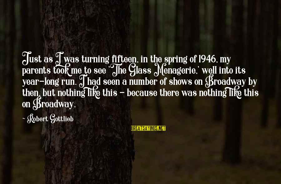 Turning Fifteen Sayings By Robert Gottlieb: Just as I was turning fifteen, in the spring of 1946, my parents took me