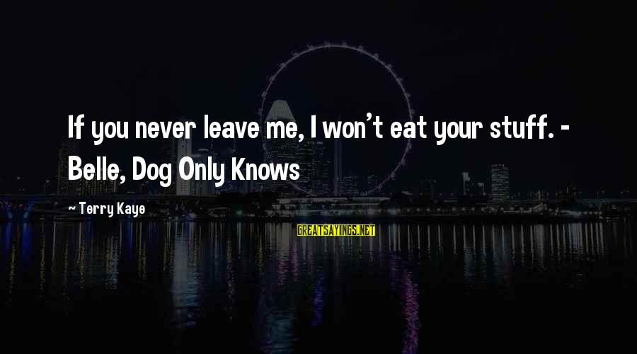 Turning Fifteen Sayings By Terry Kaye: If you never leave me, I won't eat your stuff. - Belle, Dog Only Knows