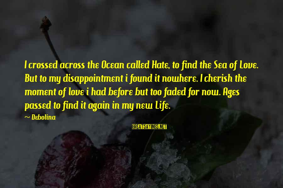 Turtle Doves Sayings By Debolina: I crossed across the Ocean called Hate, to find the Sea of Love. But to