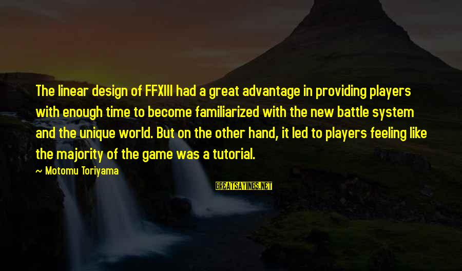 Tutorial Sayings By Motomu Toriyama: The linear design of FFXIII had a great advantage in providing players with enough time
