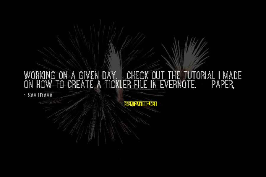Tutorial Sayings By Sam Uyama: working on a given day. Check out the tutorial I made on how to create