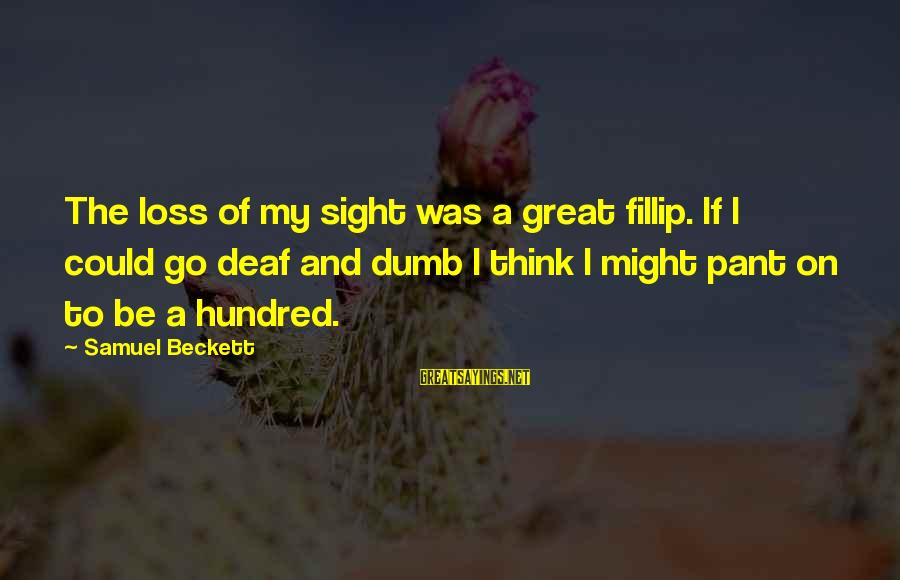 Tv Sitcom Sayings By Samuel Beckett: The loss of my sight was a great fillip. If I could go deaf and