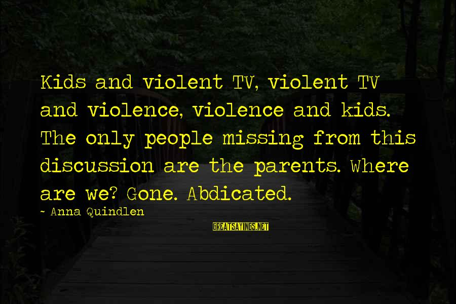 Tv Violence Sayings By Anna Quindlen: Kids and violent TV, violent TV and violence, violence and kids. The only people missing