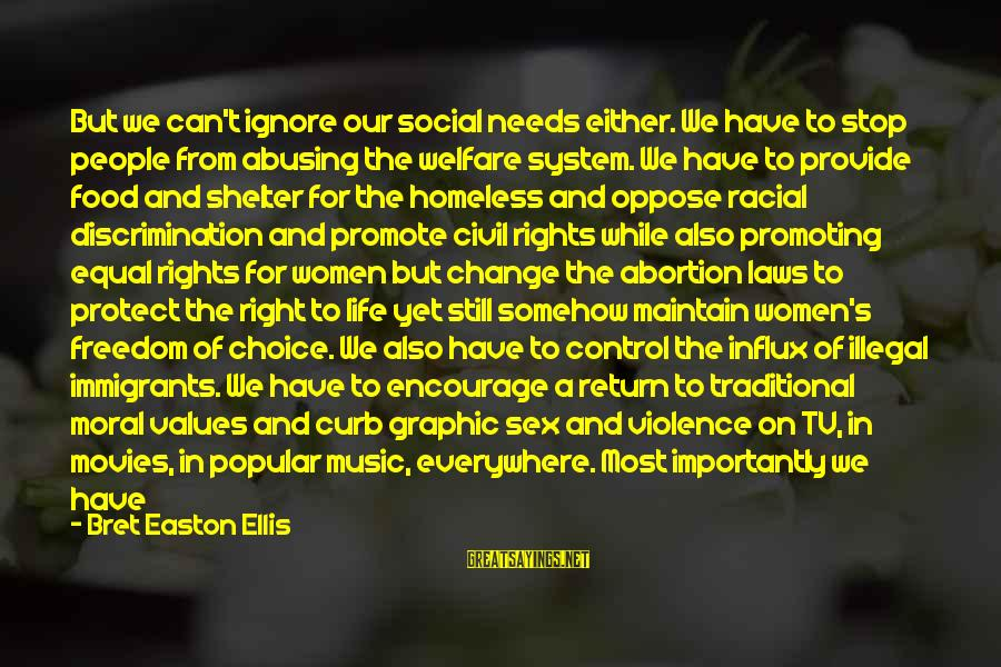 Tv Violence Sayings By Bret Easton Ellis: But we can't ignore our social needs either. We have to stop people from abusing