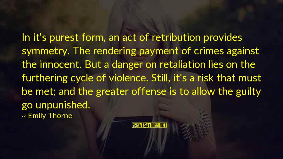 Tv Violence Sayings By Emily Thorne: In it's purest form, an act of retribution provides symmetry. The rendering payment of crimes