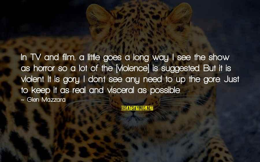 Tv Violence Sayings By Glen Mazzara: In TV and film, a little goes a long way. I see the show as