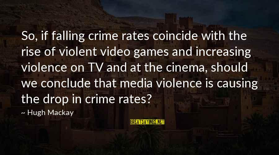 Tv Violence Sayings By Hugh Mackay: So, if falling crime rates coincide with the rise of violent video games and increasing