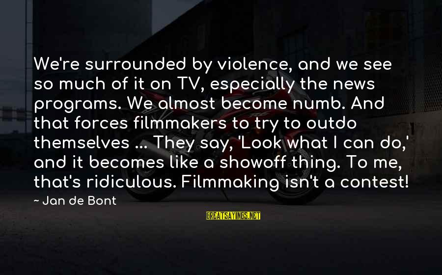 Tv Violence Sayings By Jan De Bont: We're surrounded by violence, and we see so much of it on TV, especially the