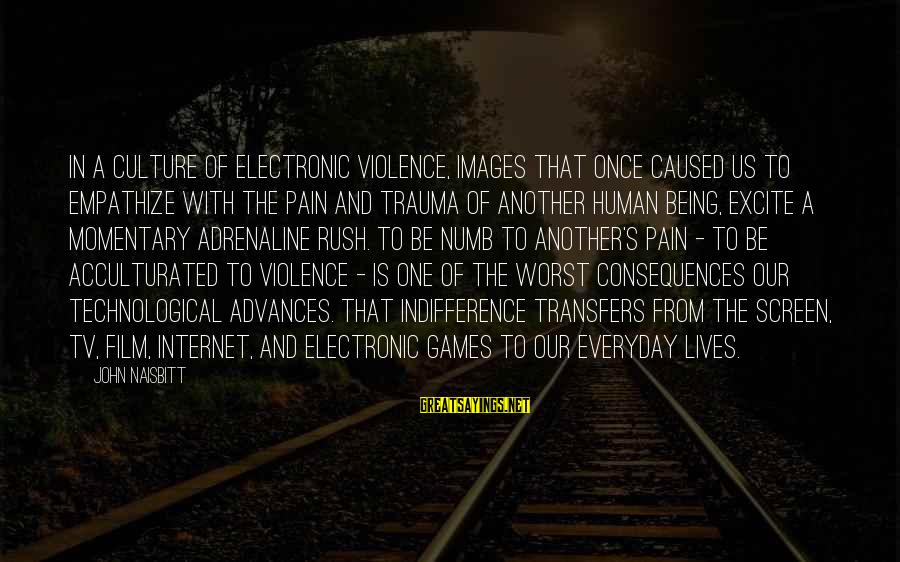 Tv Violence Sayings By John Naisbitt: In a culture of electronic violence, images that once caused us to empathize with the
