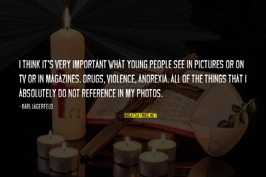 Tv Violence Sayings By Karl Lagerfeld: I think it's very important what young people see in pictures or on TV or