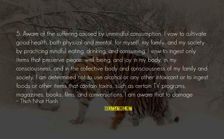 Tv Violence Sayings By Thich Nhat Hanh: 5. Aware of the suffering caused by unmindful consumption, I vow to cultivate good health,