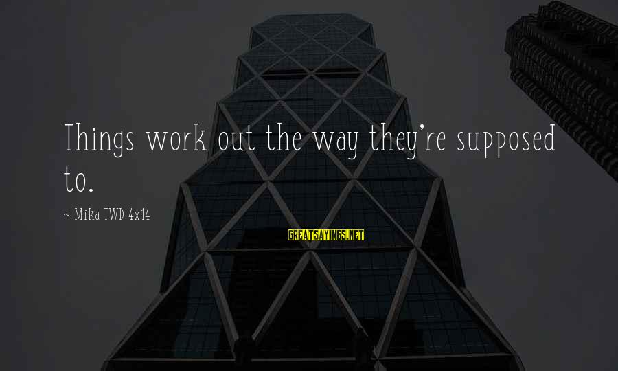 Twd Sayings By Mika TWD 4x14: Things work out the way they're supposed to.