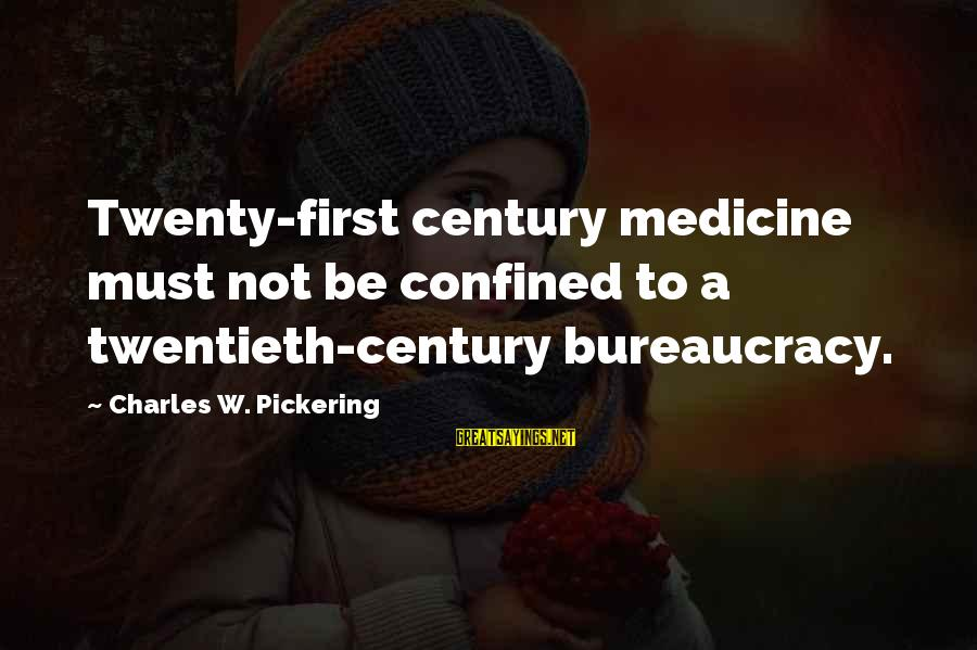 Twenty First Sayings By Charles W. Pickering: Twenty-first century medicine must not be confined to a twentieth-century bureaucracy.