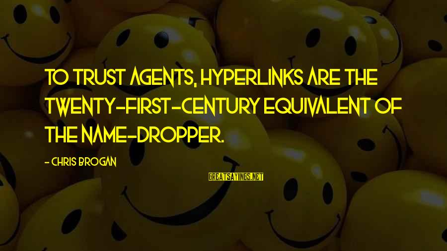 Twenty First Sayings By Chris Brogan: To trust agents, hyperlinks are the twenty-first-century equivalent of the name-dropper.