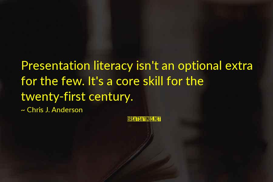 Twenty First Sayings By Chris J. Anderson: Presentation literacy isn't an optional extra for the few. It's a core skill for the