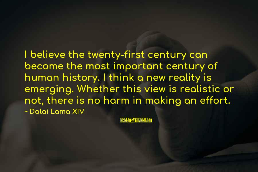 Twenty First Sayings By Dalai Lama XIV: I believe the twenty-first century can become the most important century of human history. I