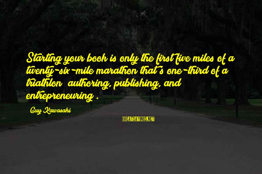 Twenty First Sayings By Guy Kawasaki: Starting your book is only the first five miles of a twenty-six-mile marathon that's one-third