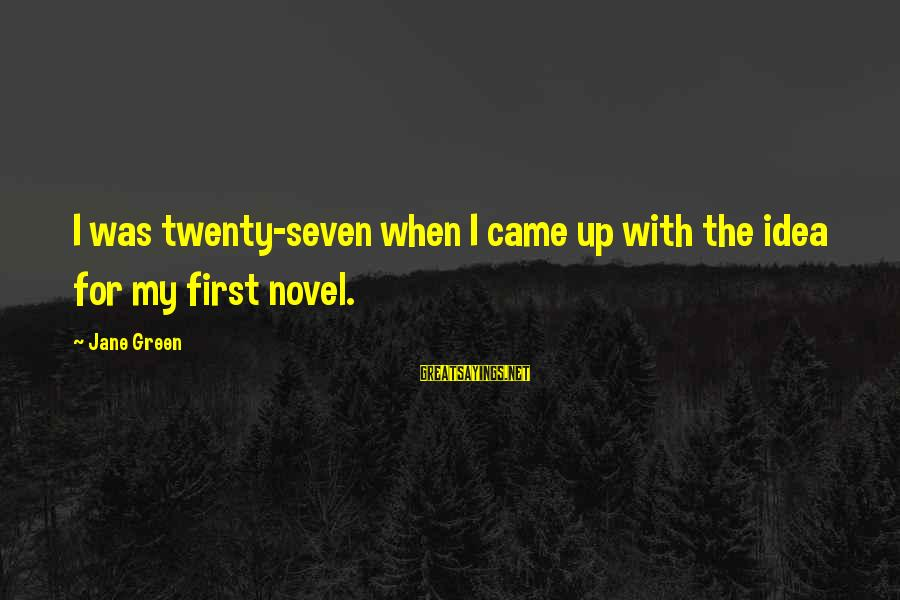 Twenty First Sayings By Jane Green: I was twenty-seven when I came up with the idea for my first novel.