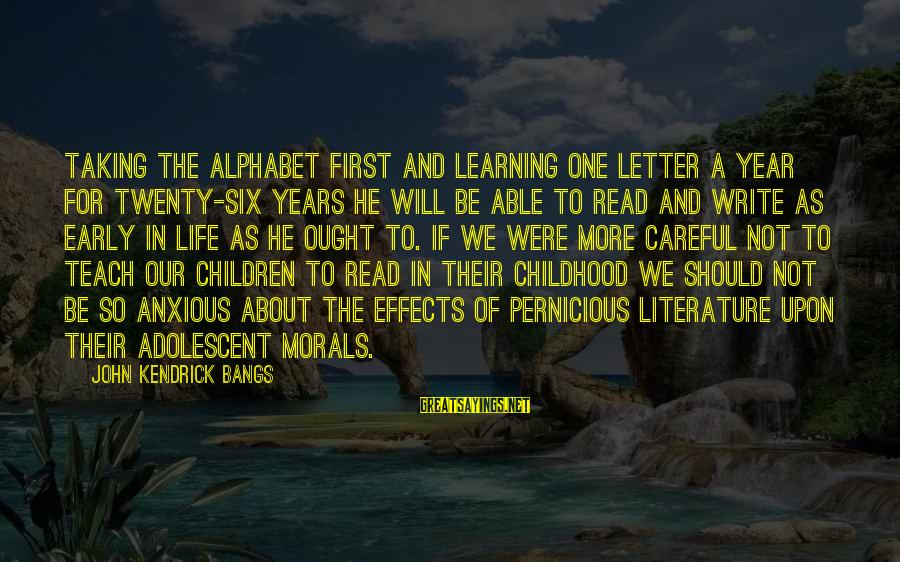 Twenty First Sayings By John Kendrick Bangs: Taking the alphabet first and learning one letter a year for twenty-six years he will