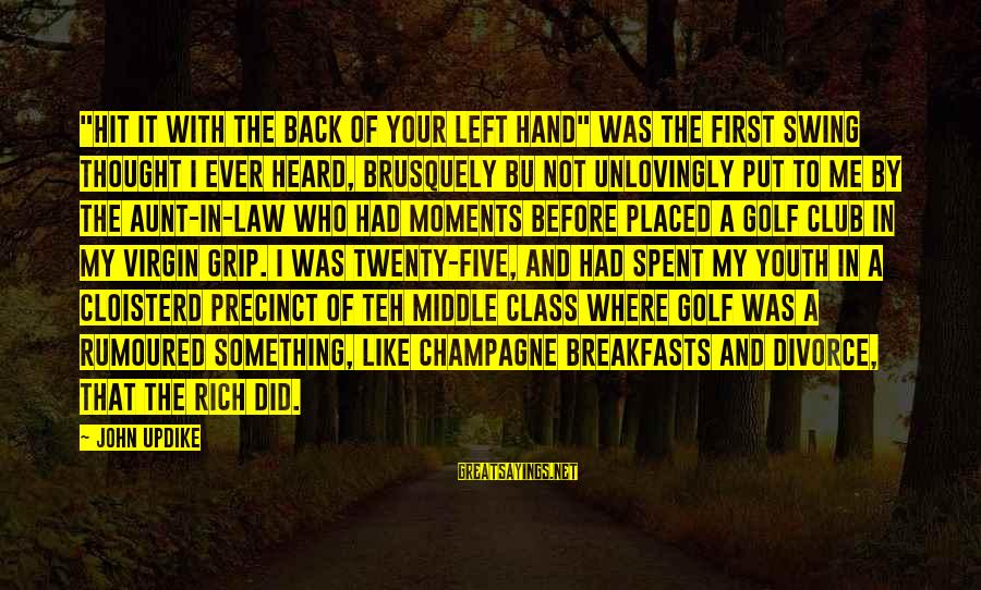 """Twenty First Sayings By John Updike: """"Hit it with the back of your left hand"""" was the first swing thought I"""