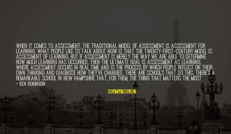 Twenty First Sayings By Ken Robinson: When it comes to assessment, the traditional model of assessment is assessment for learning. What