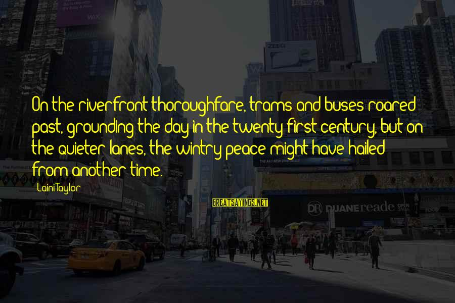 Twenty First Sayings By Laini Taylor: On the riverfront thoroughfare, trams and buses roared past, grounding the day in the twenty-first