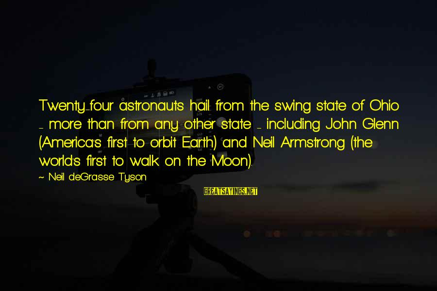 Twenty First Sayings By Neil DeGrasse Tyson: Twenty-four astronauts hail from the swing state of Ohio - more than from any other