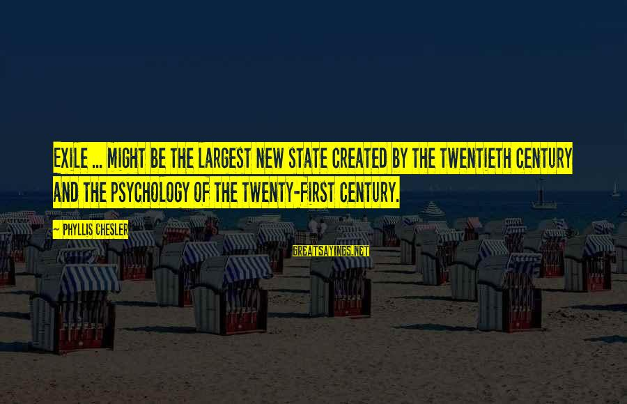 Twenty First Sayings By Phyllis Chesler: Exile ... might be the largest new state created by the twentieth century and the