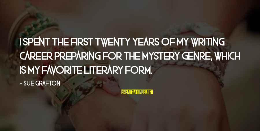 Twenty First Sayings By Sue Grafton: I spent the first twenty years of my writing career preparing for the mystery genre,
