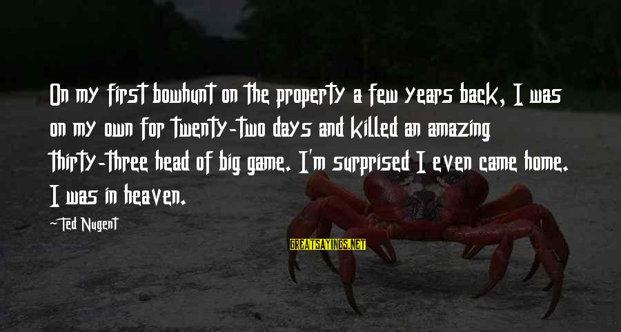Twenty First Sayings By Ted Nugent: On my first bowhunt on the property a few years back, I was on my