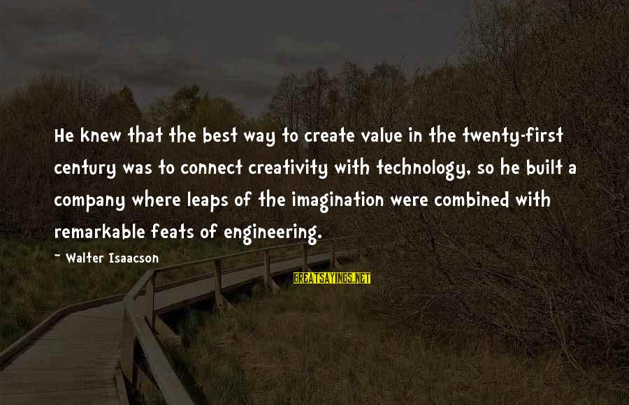 Twenty First Sayings By Walter Isaacson: He knew that the best way to create value in the twenty-first century was to