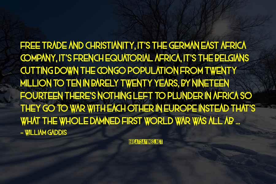 Twenty First Sayings By William Gaddis: Free trade and Christianity, it's the German East Africa Company, it's French Equatorial Africa, it's