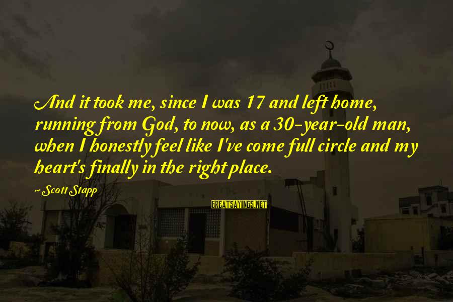 Twilight Preface Sayings By Scott Stapp: And it took me, since I was 17 and left home, running from God, to