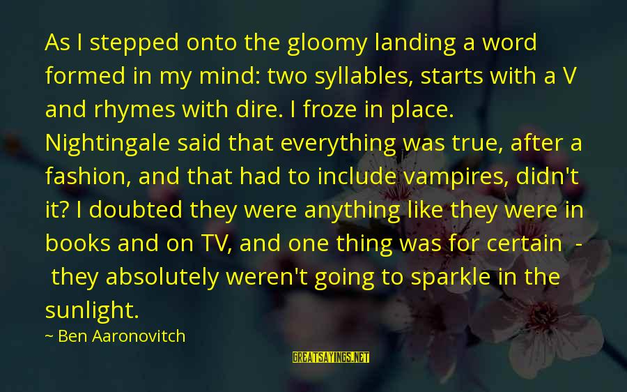 Twilight Sparkle Funny Sayings By Ben Aaronovitch: As I stepped onto the gloomy landing a word formed in my mind: two syllables,