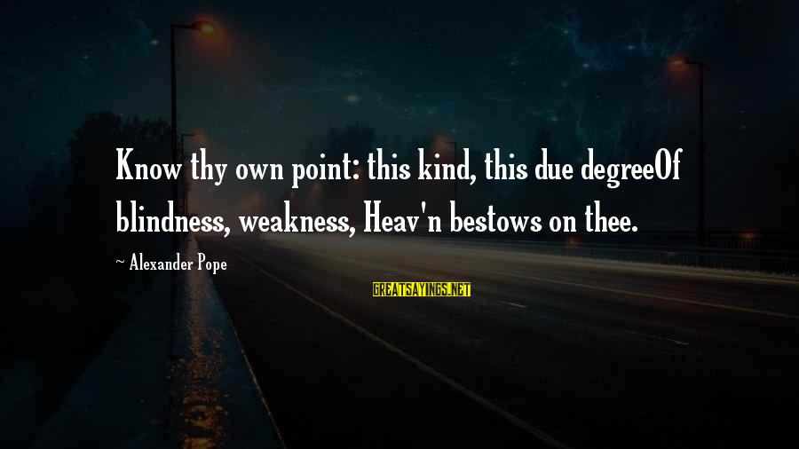 Twin Announcement Sayings By Alexander Pope: Know thy own point: this kind, this due degreeOf blindness, weakness, Heav'n bestows on thee.