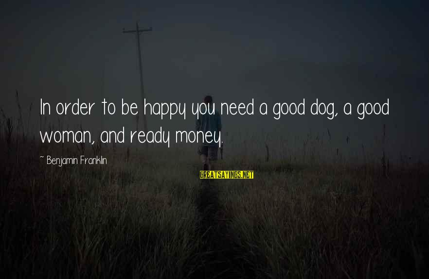 Twin Announcement Sayings By Benjamin Franklin: In order to be happy you need a good dog, a good woman, and ready