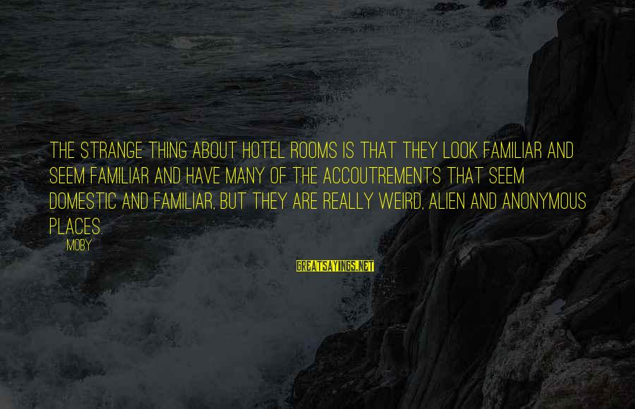 Twin Announcement Sayings By Moby: The strange thing about hotel rooms is that they look familiar and seem familiar and