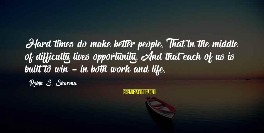 Twin Announcement Sayings By Robin S. Sharma: Hard times do make better people. That in the middle of difficulty lives opportunity. And
