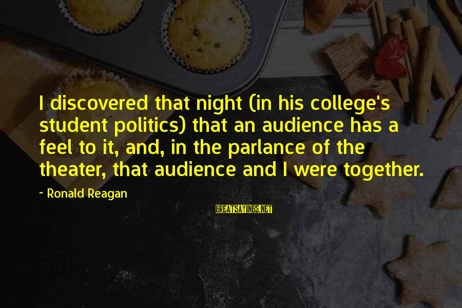 Twin Announcement Sayings By Ronald Reagan: I discovered that night (in his college's student politics) that an audience has a feel