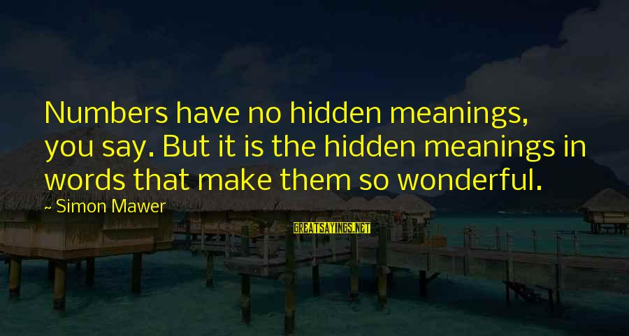 Twin Announcement Sayings By Simon Mawer: Numbers have no hidden meanings, you say. But it is the hidden meanings in words
