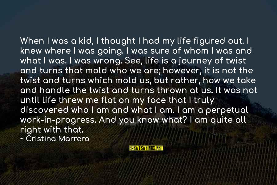 Twist And Turns In Life Sayings By Cristina Marrero: When I was a kid, I thought I had my life figured out. I knew