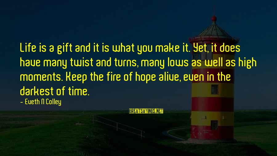 Twist And Turns In Life Sayings By Eveth N Colley: Life is a gift and it is what you make it. Yet, it does have