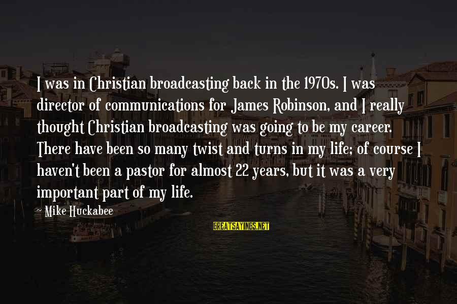 Twist And Turns In Life Sayings By Mike Huckabee: I was in Christian broadcasting back in the 1970s. I was director of communications for