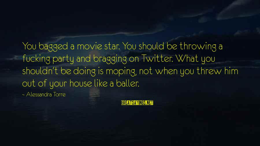 Twitter Best Movie Sayings By Alessandra Torre: You bagged a movie star. You should be throwing a fucking party and bragging on