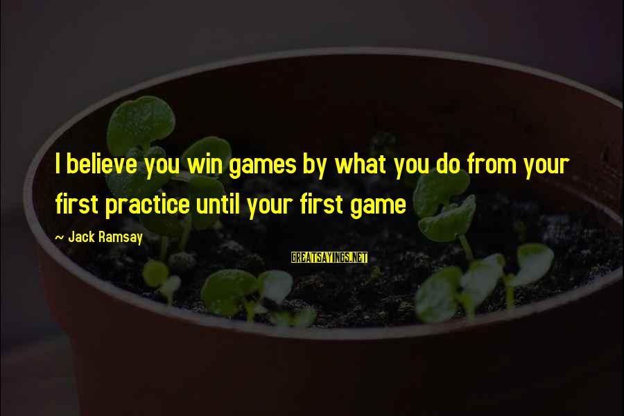 Twitter Best Movie Sayings By Jack Ramsay: I believe you win games by what you do from your first practice until your