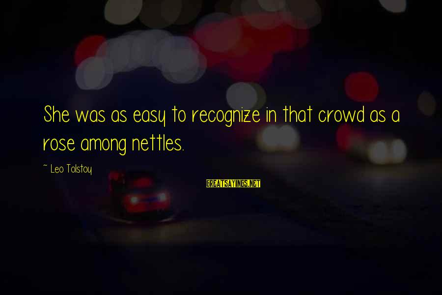 Twitter Best Movie Sayings By Leo Tolstoy: She was as easy to recognize in that crowd as a rose among nettles.