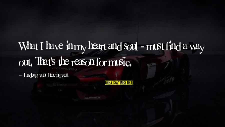 Twitter Best Movie Sayings By Ludwig Van Beethoven: What I have in my heart and soul - must find a way out. That's