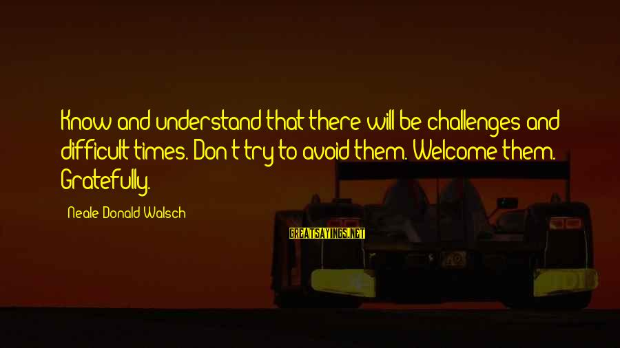Twitter Best Movie Sayings By Neale Donald Walsch: Know and understand that there will be challenges and difficult times. Don't try to avoid