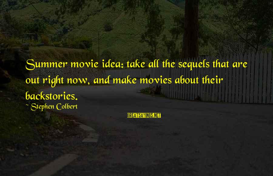 Twitter Best Movie Sayings By Stephen Colbert: Summer movie idea: take all the sequels that are out right now, and make movies