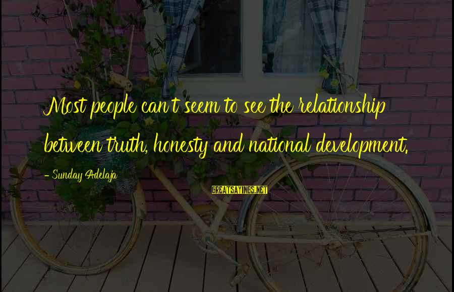 Twitter Best Movie Sayings By Sunday Adelaja: Most people can't seem to see the relationship between truth, honesty and national development.